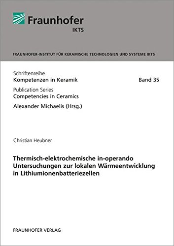 Thermisch-elektrochemische in-operando Untersuchungen zur lokalen Wärmeentwicklung in Lithiumionenbatteriezellen. (Schriftenreihe Kompetenzen in Keramik)