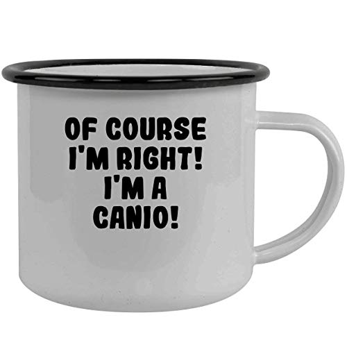 Of Course I'm Right! I'm A Canio! - Stainless Steel 12Oz Camping Mug, Black