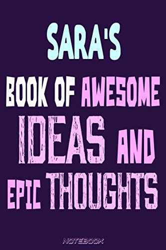 Sara's book of awesome Ideas and epic thoughts : Personalized Journal Gift For Girls And Women Named Sara: write, Doodle, Sketch, Create!,6 x 9 120 pages.
