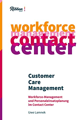 Customer Care Management: Workforce Management & Personaleinsatzplanung im Contact Center
