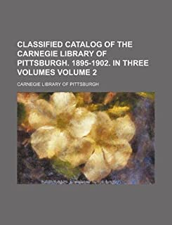 Classified Catalog of the Carnegie Library of Pittsburgh. 1895-1902. in Three Volumes Volume 2
