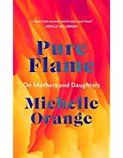 Pure Flame: On Mothers and Daughters (English Edition)