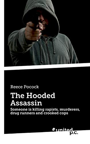 Book: The Hooded Assassin - Someone is killing rapists, murderers, drug runners and crooked cops by Reece Pocock