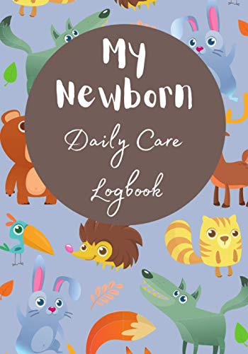 My Newborn Daily Care Logbook: Daily Childcare Journal, Health Record, Sleeping Schedule Log, Meal Recorder to be completed in order to keep track of ... gift for your Pregnant Friend's Baby Shower.