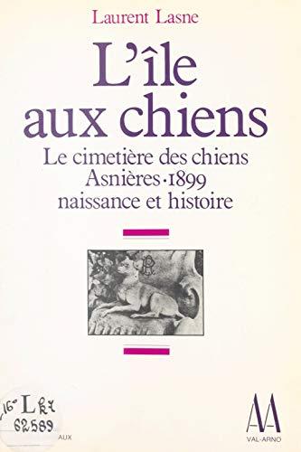 L'île aux chiens: Le cimetière pour animaux, Asnières, 1899 : naissance et histoire