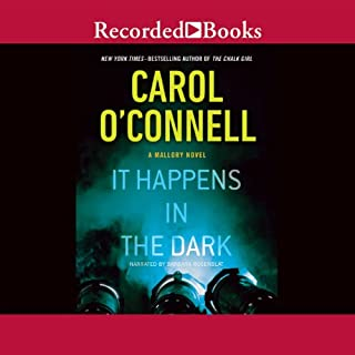 It Happens in the Dark     A Mallory Novel, Book 11              By:                                                                                                                                 Carol O'Connell                               Narrated by:                                                                                                                                 Barbara Rosenblat                      Length: 13 hrs and 31 mins     110 ratings     Overall 4.1