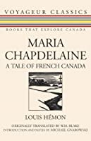 Maria Chapdelaine: A Tale of French Canada (Voyageur Classics)