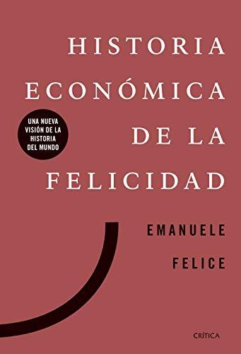 Historia económica de la felicidad: Una nueva visión de la historia del mundo (Libros de Historia)