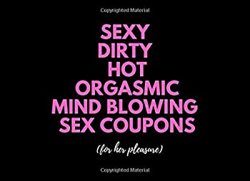 Sexy Dirty Hot Orgasmic Mind blowing SEX COUPONS  50 Naughty Sex Vouchers For Couples To Enjoy| For Valentines | Anniversary | Birthday  Includes Some Blanks Too
