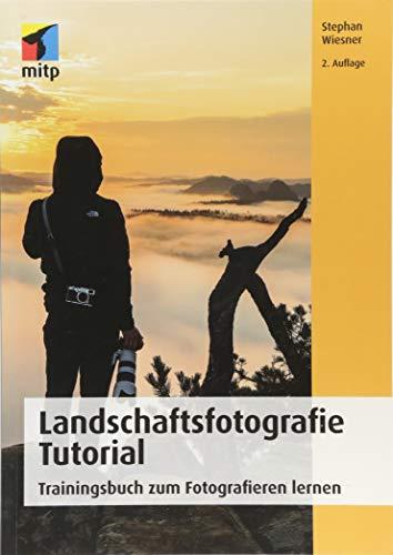 Landschaftsfotografie Tutorial: Trainingsbuch zum Fotografieren lernen (mitp Fotografie)
