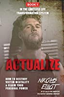 Actualize - Book 1 in The Limitless Life Transformation System: How to Destroy Victim Mentality & Claim Your Personal Power