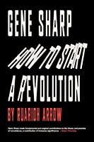 Gene Sharp: How to Start a Revolution: How to Start a Revolution