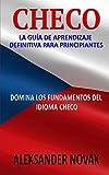 Checo: La Guía De Aprendizaje Definitiva Para Principiantes: Domina Los Fundamentos Del Idioma...