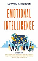 Emotional Intelligence: 2 Books in 1: The Ultimate Guide to Enhance Your Life and Build Healthy Relationships. Master Your Emotions and Improve Your Social Skills.