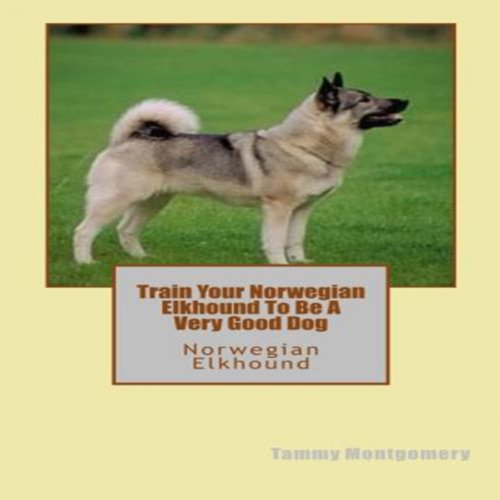 Train Your Norwegian Elkhound to be a Very Good Dog cover art