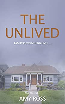 THE UNLIVED: Family is everything, until family takes everything away! (Short Stories from Amy Book 2) by [Amy Ross]
