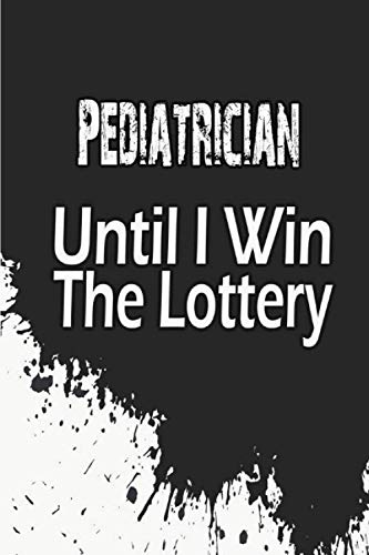 Pediatrician Until I Win The Lottery: Funny quote notebook , Pediatrician journal ,Diary To Write In - Perfect Thanksgiving Birthday, labor day mother ... Gift Ideas For Pediatrician & Coworkers .