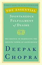 The Essential Spontaneous Fulfillment of Desire: The Essence of Harnessing the Infinite Power of Coincidence (Essential Deepak Chopra)