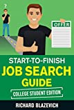 Start-to-Finish Job Search Guide - College Student Edition: How to Land Your Dream Job Before You Graduate from College