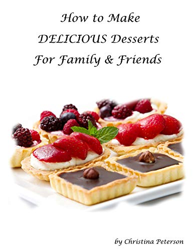 HOW TO MAKE DELICIOUE DESSERTS FOR FAMILY & FRIENDS: Every title has space for notes, Recipes for puddings, desserts, tortes, bars, rolls, crisps, cream puffs and more (English Edition)