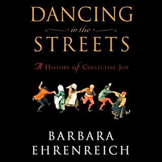 Dancing in the Streets     A History of Collective Joy              By:                                                                                                                                 Barbara Ehrenreich                               Narrated by:                                                                                                                                 Pam Ward                      Length: 9 hrs and 29 mins     75 ratings     Overall 3.9