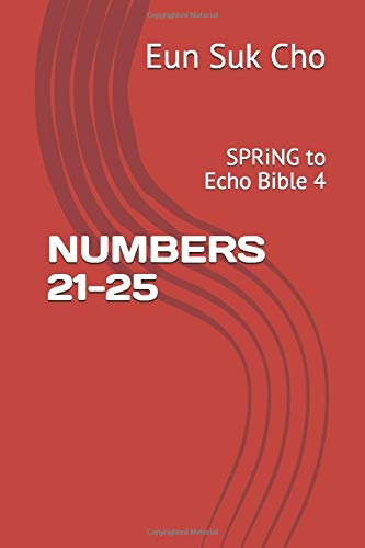 NUMBERS 21-25: SPRiNG to Echo Bible 4