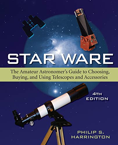 Star Ware: The Amateur Astronomer#039s Guide to Choosing Buying and Using Telescopes and Accessories