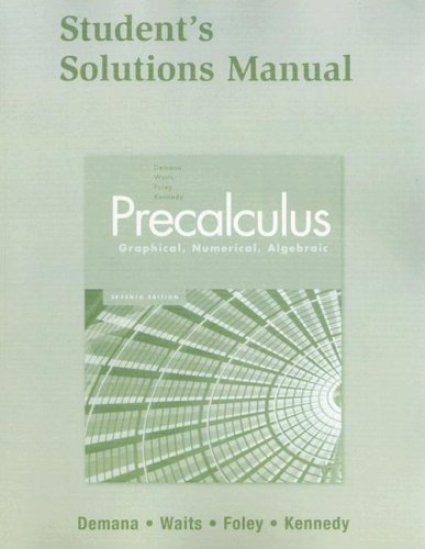Precalculus: Graphical, Numerical, Algebraic Student Solutions Manual
