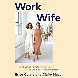 Work Wife     The Power of Female Friendship to Drive Successful Businesses              Written by:                                                                                                                                 Erica Cerulo,                                                                                        Claire Mazur                               Narrated by:                                                                                                                                 Erica Cerulo,                                                                                        Claire Mazur                      Length: 3 hrs and 46 mins     1 rating     Overall 5.0
