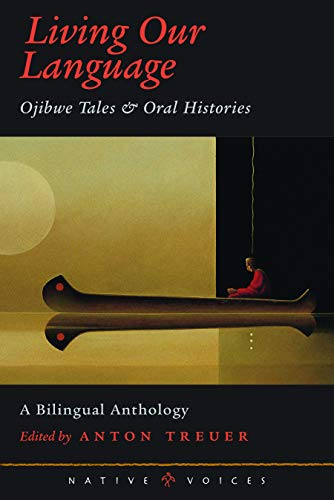 Compare Textbook Prices for Living Our Language: Ojibwe Tales and Oral Histories Native Voices 1 Edition ISBN 9780873514040 by Treuer, Anton