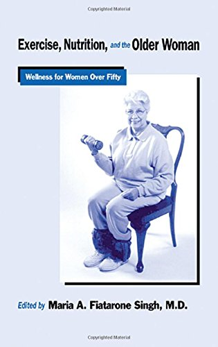 Singh, M: Exercise, Nutrition and the Older Woman: Wellness for Women Over Fifty