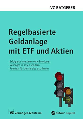 Regelbasierte Geldanlage mit ETF und Aktien: Erfolgreich investieren ohne Emotionen, Vermögen in Krisen schützen, Potenzial für Mehrrendite erschließen