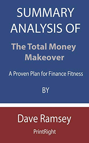 Summary Analysis Of The Total Money Makeover: A Proven Plan for Finance Fitness By Dave Ramsey