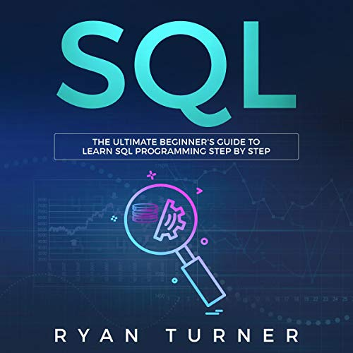 SQL: The Ultimate Beginner's Guide to Learn SQL Programming Step by Step audiobook cover art