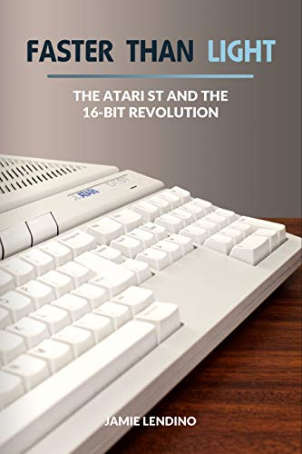 Faster Than Light: The Atari ST and the 16-Bit Revolution (English Edition)