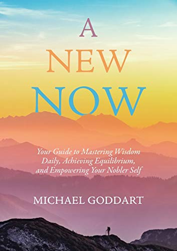 A New Now: Your Guide to Mastering Wisdom Daily, Achieving Equilibrium, and Empowering Your Nobler S