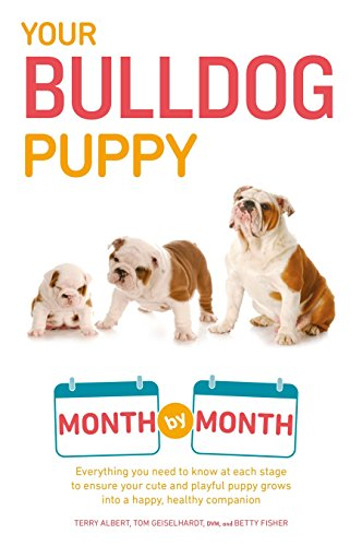 Your Bulldog Puppy Month by Month: Everything You Need to Know at Each Stage to Ensure Your Cute and Playful Puppy (Your Puppy Month by Month)