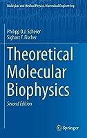 Theoretical Molecular Biophysics (Biological and Medical Physics, Biomedical Engineering)