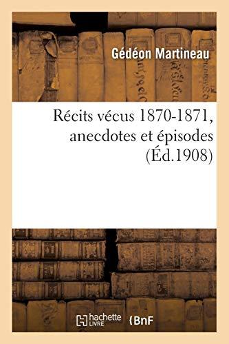 Récits vécus 1870-1871, anecdotes et épisodes