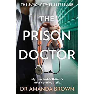 The Prison Doctor: My time inside Britain's most notorious jails. THE HONEST, UNBELIEVABLE TRUE STORY AND A SUNDAY TIMES BEST SELLING AUTOBIOGRAPHY Kindle Edition