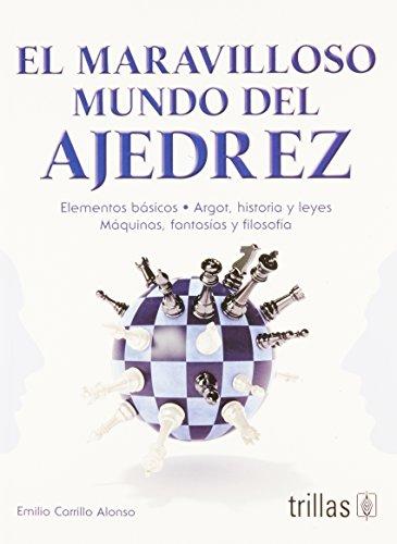 El maravilloso mundo del ajedrez / The Wonderful World of Chess: Elementos Basicos-- Argot, Historia Y Leyes-- Maquinas, Fantasias Y Filosofia / Basic ... and Law-- Machines, Fantasy and Philosophy