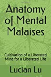 Anatomy of Mental Malaises: Cultivation of a Liberated Mind for a Liberated Life