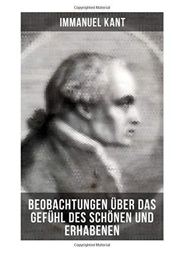 Immanuel Kant: Beobachtungen über das Gefühl des Schönen und Erhabenen