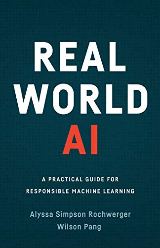 Real World AI: A Practical Guide for Responsible Machine Learning