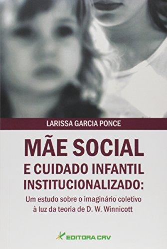 Mãe social e cuidado infantil institucionalizado: um estudo sobre o imaginário coletivo à luz da teoria de d. W. Winnicott