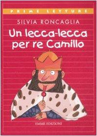 Un lecca-lecca per re Camillo. Ediz. illustrata