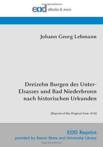 Dreizehn Burgen des Unter-Elsasses und Bad Niederbronn nach historischen Urkunden: [Reprint of the Original from 1878]