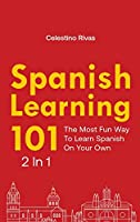 Spanish Learning 101 2 In 1: The Most Fun Way To Learn Spanish On Your Own
