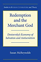 Redemption and the Merchant God: Dostoevsky's Economy of Salvation and Antisemitism (Studies in Russian Literature and Theory)