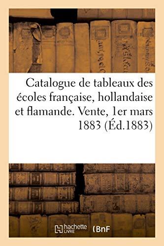 Catalogue des tableaux anciens des écoles française, hollandaise et flamande, objets d'art: et d'ameublement. Vente, 1er mars 1883
